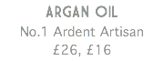 ARGAN OIL No.1 Ardent Artisan £26, £16