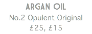 ARGAN OIL No.2 Opulent Original £25, £15